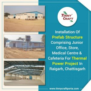 INSTALLATION NO PREFAB STRUCTURE COMPRISING JUNIOR OFFICESTORE MEDICAL CENTERA ND CAFETERIA FOR THERMAL POWER PROJECT INRAIGARH CHATTISGARH