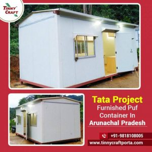 TATA PROJECT FURNISHED PUF CONTAINER IN ARUNACHAL PRADESH